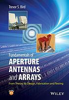 Fundamentals of aperture antennas and arrays : from theory to design, fabrication and testing