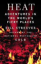 Heat : adventures in the world's fiery places