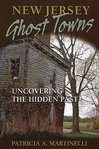 New Jersey ghost towns : uncovering the hidden past