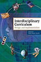 Interdisciplinary curriculum : design and implementation