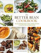 The better bean cookbook : more than 160 modern recipes for beans, chickpeas, and lentils to tempt meat-eaters and vegetarians alike
