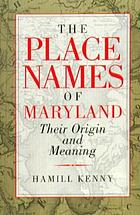 The placenames of Maryland : their origin and meaning