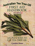 Australian tea tree oil guide : first aid handbook : 101 plus ways to use tea tree oil