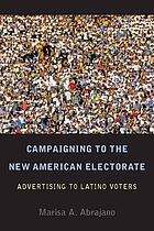Campaigning to the new American electorate : advertising to Latino voters