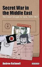 Secret war in the Middle East : the covert struggle for Syria, 1949-1961