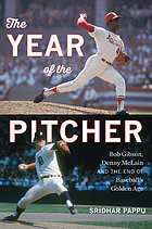 The Year of the Pitcher : Bob Gibson, Denny McLain, and the End of Baseball's Golden Age