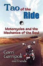 Tao of the ride : motorcycles and the mechanics of the soul