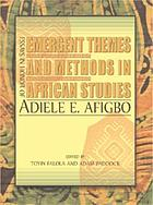 Emergent themes and methods in African studies : essays in honor of Adiele E. Afigbo