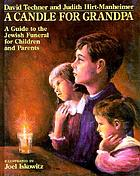 A candle for grandpa : a guide to the Jewish funeral for children and parents