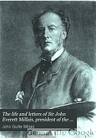 The life and letters of Sir John Everett Millais, president of the Royal Academy,