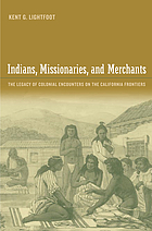 Indians, missionaries, and merchants : the legacy of colonial encounters on the California frontiers