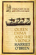 Queen Emma and the Vikings : a history of power, love and greed in eleventh-century England