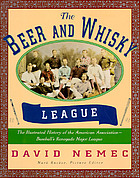 The beer and whisky league : the illustrated history of the American Association-- baseball's renegade major league