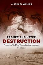 Prompt and utter destruction : Truman and the use of atomic bombs against Japan