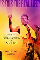 Is this the real life? : the untold story of Freddie Mercury & Queen