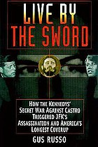 Live by the sword : the secret war against Castro and the death of JFK