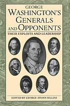 George Washington's generals and opponents : their exploits and leadership
