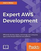 Expert AWS Development : Efficiently develop, deploy, and manage your enterprise apps on the Amazon Web Services platform.