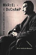 Marcel Duchamp, the bachelor stripped bare : a biography