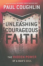 Unleashing courageous faith : the hidden power of a man's soul