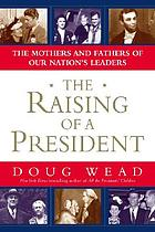 The raising of a president : the mothers and fathers of our nation's leaders