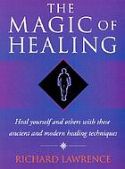Magic of healing : how to heal by combining yoga practices with the latest spiritual techniques