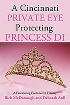 A Cincinnati private eye protecting Princess Di : a fascinating footnote in history