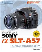 David Busch's Sony Alpha SLT-A57 : guide to digital photography