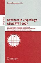 Advances in cryptology - ASIACRYPT 2007 : 13th International Conference on the Theory and Application of Cryptology and Information Security, Kuching, Malaysia, December 2-6, 2007 ; proceedings