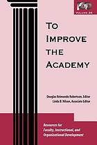 To improve the academy. Vol. 26 : resources for faculty, instructional, and organizational development