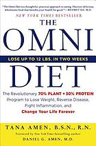 The Omni Diet : The Revolutionary Plant & Protein Program to Lose Weight, Reverse Disease, Fight Inflammation, and Change Your Life Forever.