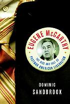 Eugene McCarthy : the rise and fall of postwar American liberalism