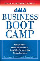AMA business boot camp : management and leadership fundamentals that will see you successfully through your career