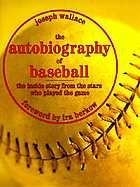 The autobiography of baseball : the inside story from the stars who played the game