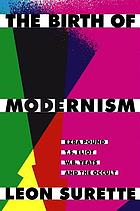 The birth of modernism : Ezra Pound, T.S. Eliot, W.B. Yeats, and the occult
