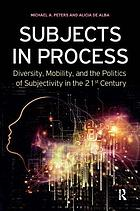 Subjects in process : diversity, mobility, and the politics of subjectivity in the 21st century