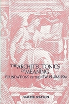 The architectonics of meaning : foundations of the new pluralism