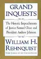 Grand inquests : the historic impeachments of Justice Samuel Chase and President Andrew Johnson