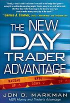 The new day trader advantage : sane, smart, and stable--finding the daily trades that will make you rich