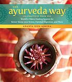 The ayurveda way : 108 practices from the world's oldest healing system for better sleep, less stress, optimal digestion, and more