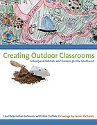Creating outdoor classrooms : schoolyard habitats and gardens for the Southwest
