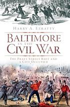 Baltimore in the Civil War : the Pratt Street riot and a city occupied