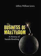The business of martyrdom : a history of suicide bombing