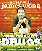 Grow your own drugs : a year with James