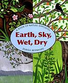 Earth, sky, wet, dry : a book of nature opposites