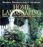 Home landscaping : plants, projects, and ideas for your yard