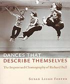 Dances that describe themselves : the improvised choreography of Richard Bull
