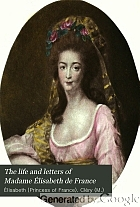 The life and letters of Madame Élisabeth de France, followed by the Journal of the Temple,