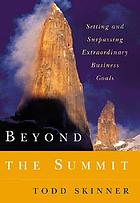Beyond the summit : setting and surpassing extraordinary business goals