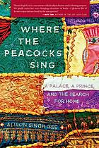 Where the peacocks sing : a palace, a prince, and the search for home